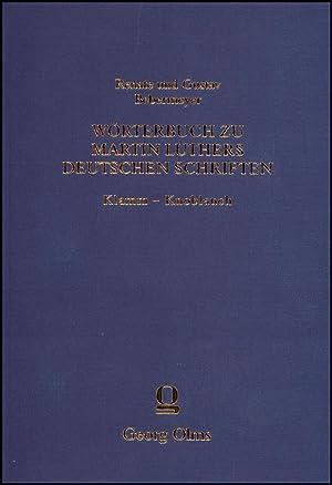 Wörterbuch zu Martin Luthers Deutschen SchriftenKlamm - Knoblauch : Wortmonographien zum ...