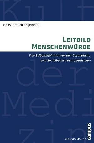 Leitbild Menschenwürde : Wie Selbsthilfeinitiativen den Gesundheits-: Hans Dietrich Engelhardt