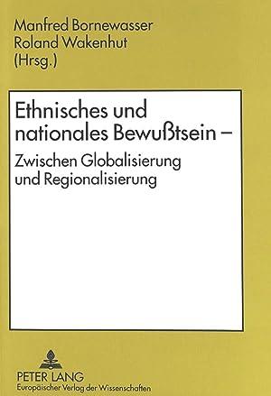 Ethnisches und nationales Bewußtsein : Zwischen Globalisierung und Regionalisierung: Manfred ...
