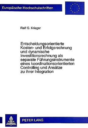 Entscheidungsorientierte Kosten- und Erfolgsrechnung und dynamische Investitionsrechnung: Ralf G. Krieger