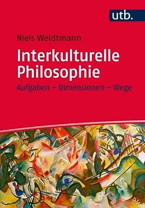 Interkulturelle Philosophie : Aufgaben - Dimensionen - Wege: Niels Weidtmann