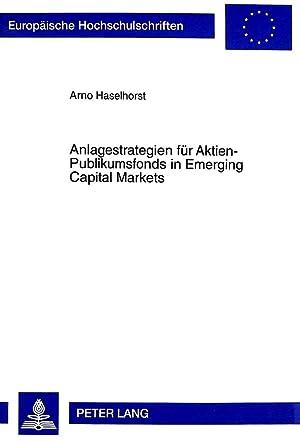 Anlagestrategien für Aktien-Publikumsfonds in Emerging Capital Markets : Modellkonzeption und ...