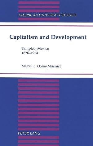 Capitalism and Development : Tampico, Mexico 1876-1924: Marcial E. Ocasio