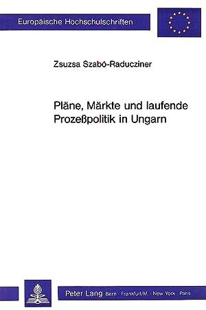 Pläne, Märkte und laufende Prozesspolitik in Ungarn: Zsuzsa Szabo-Raducziner