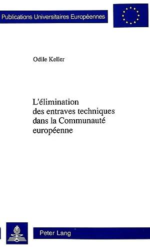 L'Elimination Des Entraves Techniques Dans La Communaute Europeenne: Odile Keller