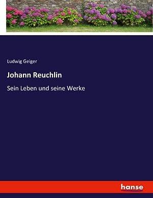 Johann Reuchlin : Sein Leben und seine: Ludwig Geiger