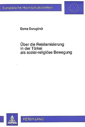 Über die Reislamisierung in der Türkei als sozial-religiöse Bewegung : unter besonderer ...