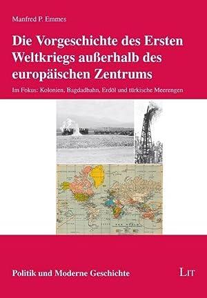Die Vorgeschichte des Ersten Weltkriegs außerhalb des: Manfred P. Emmes