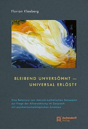 Bleibend unversöhnt - universal erlöst? : Eine Relecture von römisch-katholischen Konzepten zur ...
