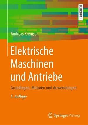 Elektrische Maschinen und Antriebe : Grundlagen, Motoren: Andreas Kremser