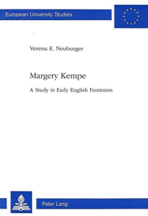 Margery Kempe : A Study in Early English Feminism: Verena Neuburger-Noetzli