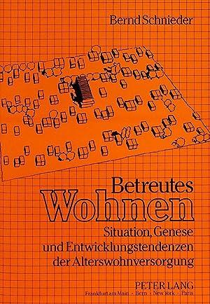 Betreutes Wohnen : Situation, Genese und Entwicklungstendenzen der Alterswohnversorgung: Bernd ...