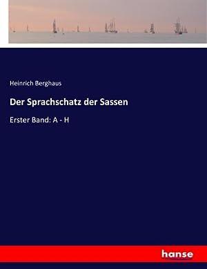 Der Sprachschatz der Sassen : Erster Band: A - H: Heinrich Berghaus