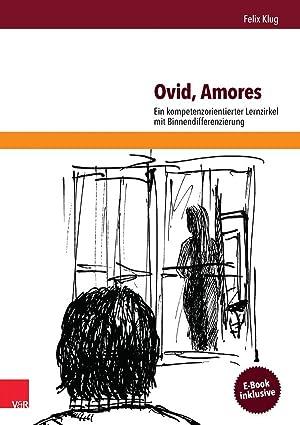 Ovid, Amores : Ein kompetenzorientierter Lernzirkel mit: Felix Klug
