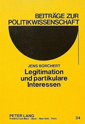Legitimation und partikulare Interessen : Zur gesellschaftlichen Funktion und institutionellen ...