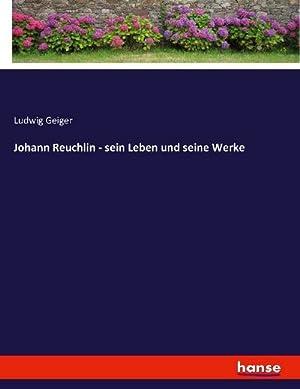 Johann Reuchlin - sein Leben und seine: Ludwig Geiger