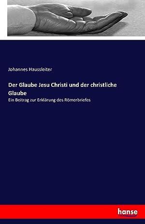 Der Glaube Jesu Christi und der christliche Glaube : Ein Beitrag zur Erklärung des Rö...
