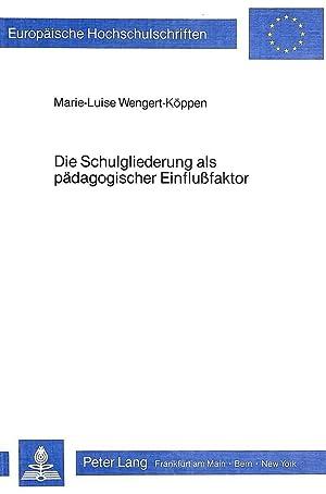 Die Schulgliederung als pädagogischer Einflussfaktor : Eine: Marie-Luise Wengert-Koppen