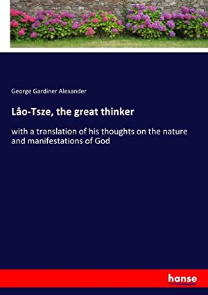 Lâo-Tsze, the great thinker : with a: George Gardiner Alexander
