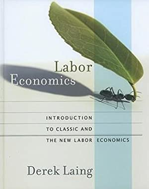 Labor Economics: Introduction to Classic and the: Derek Laing