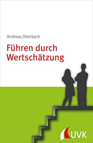 Führen durch Wertschätzung : Personalführung konkret: Andreas Otterbach