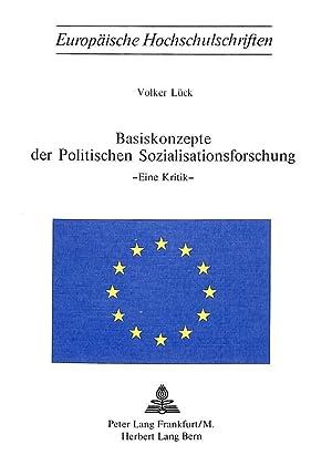 Basiskonzepte der politischen Sozialisationsforschung : Eine Kritik: Volker Lück
