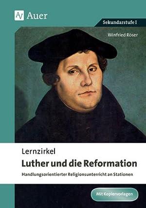 Lernzirkel Luther und die Reformation : Handlungsorientierter: Winfried Röser