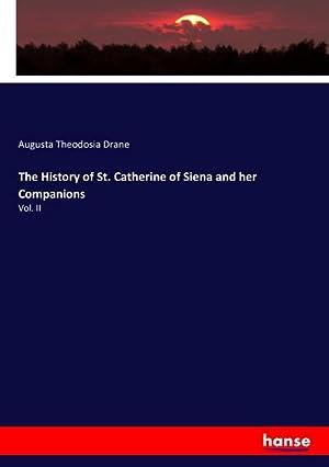 The History of St. Catherine of Siena: Augusta Theodosia Drane