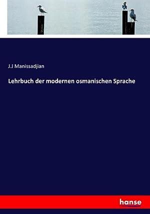 Lehrbuch der modernen osmanischen Sprache: J. J Manissadjian