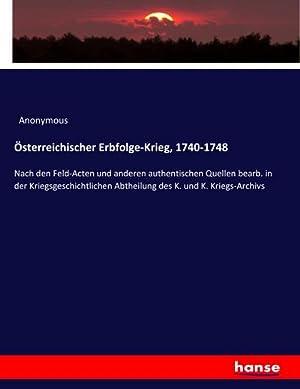 Österreichischer Erbfolge-Krieg, 1740-1748 : Nach den Feld-Acten und anderen authentischen Quellen ...