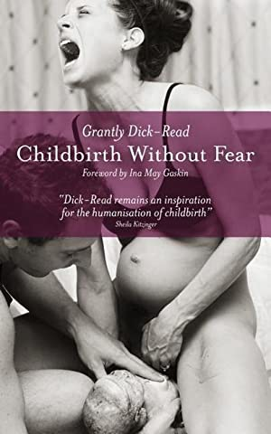 Childbirth without Fear : The Principles and: Grantly Dick-Read