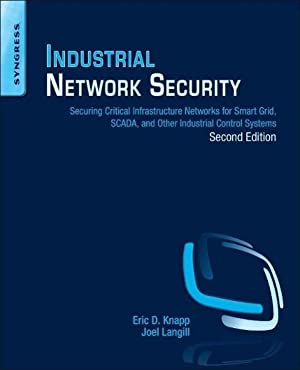 Industrial Network Security : Securing Critical Infrastructure: Eric D. Knapp