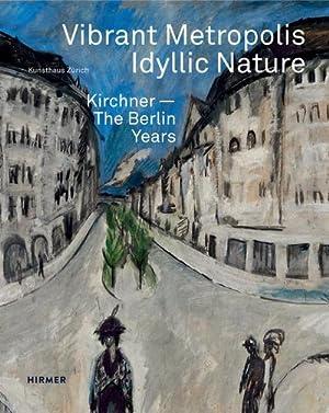 Vibrant Metropolis / Idyllic Nature : Kirchner. The Berlin Years