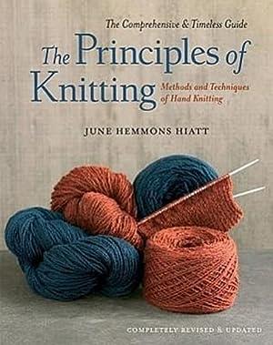 The Principles of Knitting : Methods and: June Hemmons Hiatt
