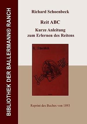 Reit ABC : Kurze Anleitung zum Erlernen: Richard Schoenbeck