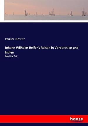 Johann Wilhelm Helfer's Reisen in Vorderasien und: Pauline Nostitz