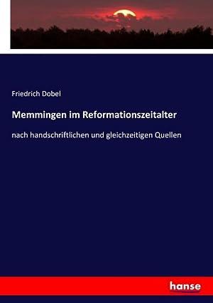 Memmingen im Reformationszeitalter : nach handschriftlichen und: Friedrich Dobel