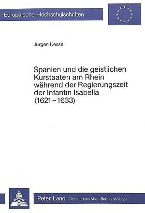 Spanien und die geistlichen Kurstaaten am Rhein während der Regierungszeit der Infantin Isabella (...