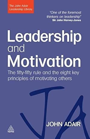 Leadership and Motivation : The Fifty-Fifty Rule: John Adair