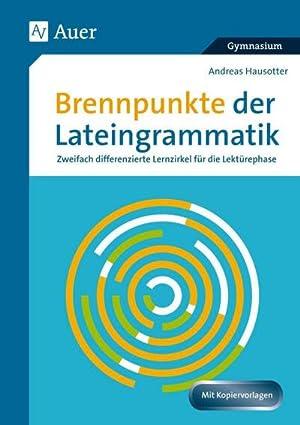 Brennpunkte der Lateingrammatik : Zweifach differenzierte Lernzirkel: Andreas Hausotter