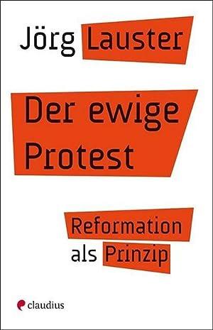 Der ewige Protest : Reformation als Prinzip: Jörg Lauster
