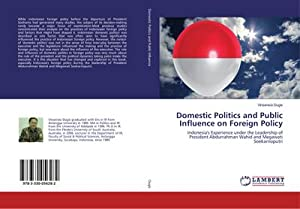 Domestic Politics and Public Influence on Foreign Policy : Indonesia's Experience under the ...