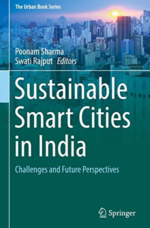 Sustainable Smart Cities in India : Challenges and Future Perspectives: Poonam Sharma