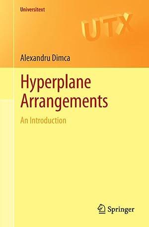 Hyperplane Arrangements : An Introduction: Alexandru Dimca