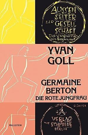 Germaine Berton : Die rote Jungfrau: Yvan Goll