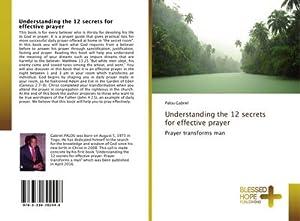 Understanding the 12 secrets for effective prayer: Palou Gabriel