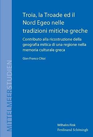 Troia, la Troade ed il Nord Egeo nelle tradizioni mitiche greche : Contributo alla ricostruzione ...