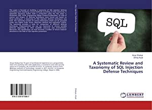 A Systematic Review and Taxonomy of SQL Injection Defense Techniques: Anup Shakya