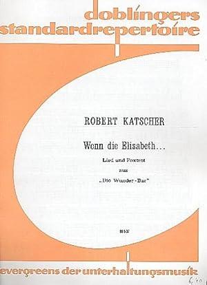 Wenn die Elisabeth : Einzelausgabe für Gesang: Robert Katscher