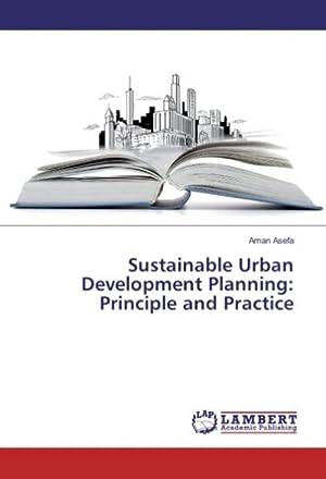Sustainable Urban Development Planning: Principle and Practice: Aman Asefa